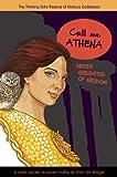 Call Me Athena: Greek Goddess of Wisdom (A Treasury of Glorious Goddesses)