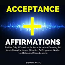 Acceptance Affirmations: Positive Daily Affirmations for Acceptance and Growing Self Worth Using the Law of Attraction, Self-Hypnosis, Guided Meditation and Sleep Learning  by Stephens Hyang Narrated by Rhiannon Angell