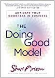 The Doing Good Model: Activate Your Goodness in Business