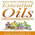 Anti-Inflammatory Essential Oils: 18 Best Essential Oils for Inflammation Audiobook by Tonny M Ford RN Narrated by Angel Clark
