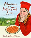 : Adventures of an Italian Food Lover: With Recipes from 254 of My Very Best Friends