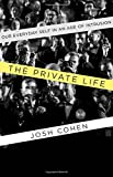 The Private Life: Our Everyday Self in an Age of Intrusion