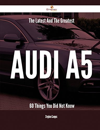 The Latest And The Greatest Audi A5 - 60 Things You Did Not Know by Stephen Campos (2015-03-13)