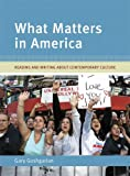 What Matters in America: Reading and Writing About Contemporary Culture (032125029X) by Goshgarian, Gary