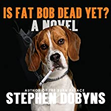 Is Fat Bob Dead Yet? (       UNABRIDGED) by Stephen Dobyns Narrated by George Newbern