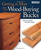 Getting the Most from your Wood-Buying Bucks (Best of AW): Find, Cut, and Dry Your Own Lumber (American Woodworker) (Best of American Woodworker Magazine)