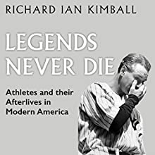 Legends Never Die: Athletes and Their Afterlives in Modern America Audiobook by Richard Ian Kimball Narrated by Robert J. Eckrich