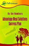 By the Numbers Advantage Meal Solutions Success Plan: One of the most affordable home-based cooking self-employment opportunities you will ever find.