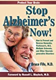 Stop Alzheimer's Now!: How to Prevent & Reverse Dementia, Parkinson's, ALS, Multiple Sclerosis & Other Neurodegenerative Disorders.