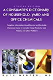 A Consumers Dictionary of Household, Yard and Office Chemicals: Complete Information About Harmful and Desirable Chemicals Found in Everyday Home Products, Yard Poisons, and Office Polluters