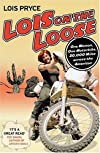 Lois on the Loose: One Woman, One Motorcycle, 20,000 Miles Across the Americas