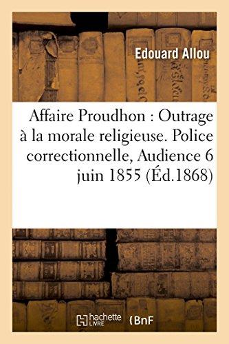 Affaire Proudhon: Outrage à la morale religieuse. Police correctionnelle Audience du 6 juin 1855 (Sciences sociales)