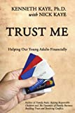 Kenneth Kaye Ph.D. Trust Me: Helping Our Young Adults Financially