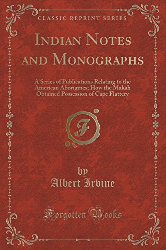 Indian Notes and Monographs: A Series of Publications Relating to the American Aborigines; How the Makah Obtained Possession of Cape Flattery (Classic Reprint) PDF