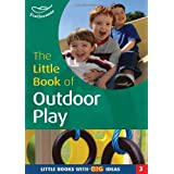 The Little Book of Outdoor Play: Little Books with Big Ideas (Little Books)by Sally Featherstone