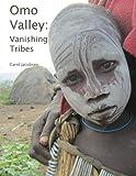 Omo Valley: Vanishing Tribes