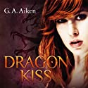 Dragon Kiss (Dragon 1) Audiobook by G. A. Aiken Narrated by Svantje Wascher
