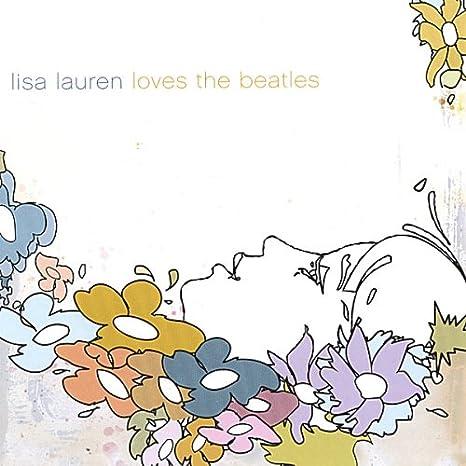 Beatles Love Lisa Lauren Loves The Beatles
