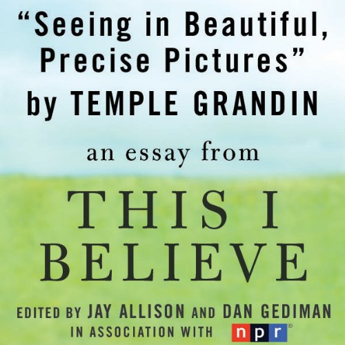 Seeing in Beautiful, Precise Pictures: A 'This I Believe' Essay by Macmillan Audio