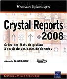 echange, troc Alexandre Faulx-Briole - Crystal Reports 2008 - Créez des états de gestion à partir de vos bases de données
