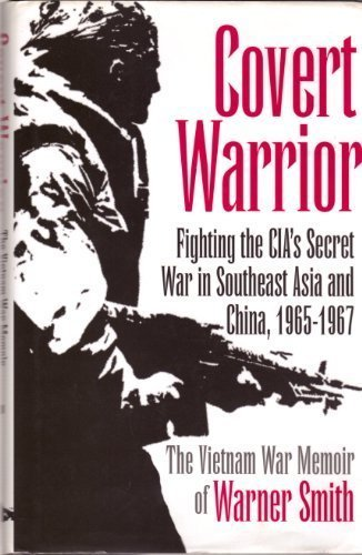 Covert Warrior: C.I.A.'s Secret War in Southeast Asia and China, 1965-67