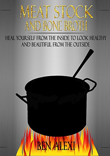 Meat Stock and Bone Broth: The Health and Healing Effect of Meat Stock and Bone Broth by Ben Alexi