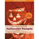 """Halloween-Rezepte. 10 tolle Ideen f�r die gruselige Party zu Halloween (Kurzversion) (einfach besser kochen)von """"Petra Koch"""""""