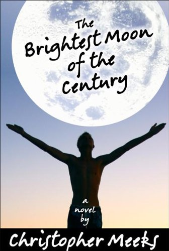 Christopher Meeks' Award-Winning Coming-of-Age Novel The Brightest Moon of the Century … Now Just 99 Cents on Kindle