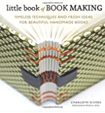 Little Book of Book Making: Timeless Techniques and Fresh Ideas for Beautiful Handmade Books
