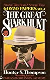 The Great Shark Hunt: Strange Tales From a Strange Time (Gonzo Papers, Vol. 1)