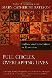 Full Circles, Overlapping Lives: Culture and Generation In Transition (0345423577) by Mary Catherine Bateson