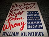 Why Johnny Can't Tell Right from Wrong: Moral Illiteracy Case Character Education (0671758012) by William Kilpatrick