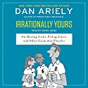 Irrationally Yours: On Missing Socks, Pickup Lines, and Other Existential Puzzles (       UNABRIDGED) by Dan Ariely Narrated by Simon Jones