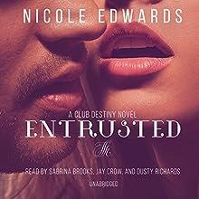 Entrusted: A Club Destiny Novel, Book 7 (       UNABRIDGED) by Nicole Edwards Narrated by Sabrina Brooks, Jay Crow, Dusty Richards