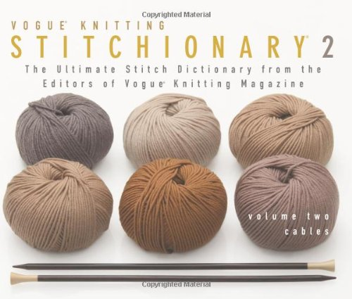 The Vogue® Knitting Stitchionary™ Volume Two: Cables: The Ultimate Stitch Dictionary from the Editors of Vogue® Knit