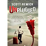 Unplugged: Walking Away From a Job and Getting Everything You Want Out of Life ~ Scott Rewick