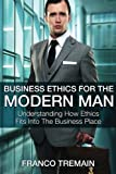 img - for Business Ethics For The Modern Man - Understanding How Ethics Fit Into The Busin book / textbook / text book