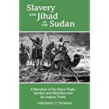 Slavery and Jihad in the Sudan: A Narrative of the Slave Trade, Gordon and Mahdism, and its Legacy Todayby Frederic C. Thomas