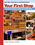 Aime Ontario Fraser Your First Workshop: A Practical Guide to What You Really Need (Getting Started in Woodworking)