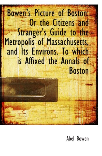 Bowen's Picture of Boston: Or the Citizens and Stranger's Guide to the Metropolis of Massachusetts,