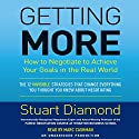 Getting More: How to Negotiate to Achieve Your Goals in the Real World Audiobook by Stuart Diamond Narrated by Marc Cashman