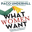What Women Want: The Global Marketplace Turns Female Friendly (       UNABRIDGED) by Paco Underhill Narrated by Mike Chamberlain