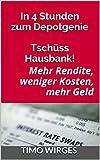 In 4 Stunden zum Depotgenie - Tsch�ss Hausbank!: Mehr Rendite, weniger Kosten, mehr Geld