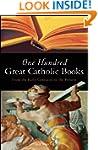 One Hundred Great Catholic Books: Fro...