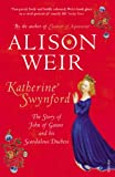 Alison Weir Katherine Swynford: The Story of John of Gaunt and His Scandalous Duchess