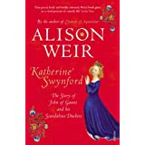 Katherine Swynford: The Story of John of Gaunt and His Scandalous Duchessby Alison Weir