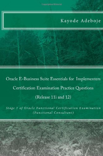 Oracle E-Business Suite Essentials for Implementers Certification Examination Practice Questions (Release 11i and 12)