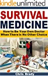 Survival Medicine: How to Be Your Own...