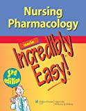 Nursing Pharmacology Made Incredibly Easy (Incredibly Easy! Series®)