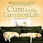 The Cure for the Common Life | [Max Lucado]